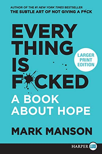 Everything Is F*cked: A Book About Hope (Large Print)