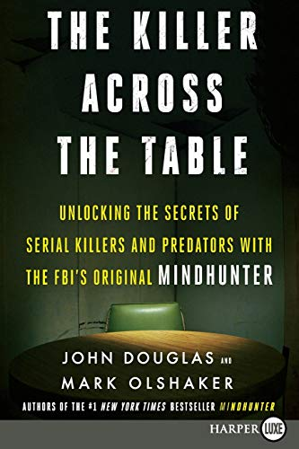 The Killer Across the Table: Unlocking the Secrets of Serial Killers and Predators with the FBI's Original Mindhunter (Large Print)