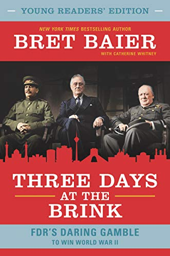 Three Days at the Brink: FDR's Daring Gamble to Win World War II (Young Readers Edition)