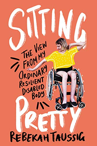 Sitting Pretty: The View from My Ordinary Resilient Disabled Body