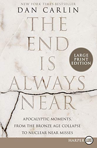 The End Is Always Near: Apocalyptic Moments, from the Bronze Age Collapse to Nuclear Near Misses (Large Print)