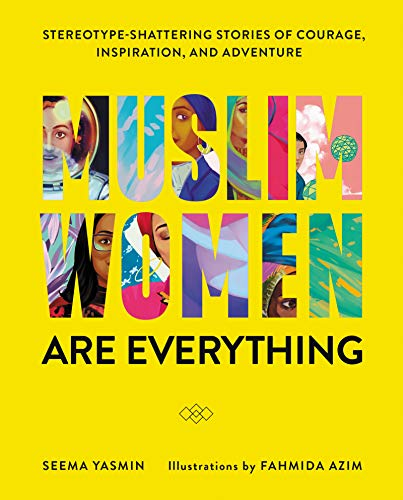 Muslim Women Are Everything: Stereotype-Shattering Stories of Courage, Inspiration, and Adventure