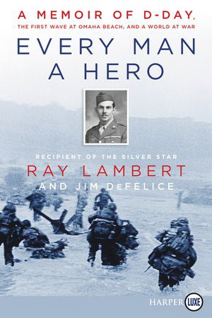 Every Man a Hero: A Memoir of D-Day, the First Wave at Omaha Beach, and a World at War (Large Print)