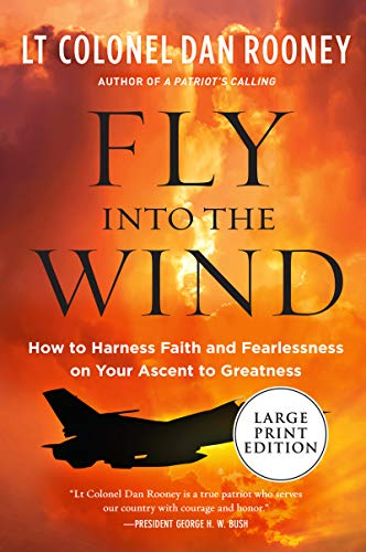 Fly Into the Wind: How to Harness Faith and Fearlessness on Your Ascent to Greatness (Large Print)