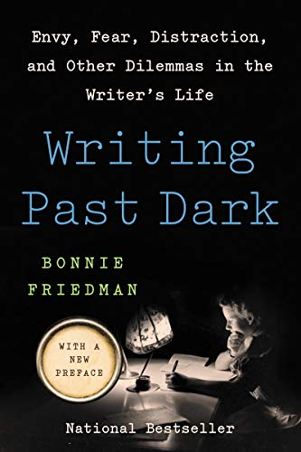 Writing Past Dark: Envy, Fear, Distraction, and Other Dilemmas in the Writer's Life