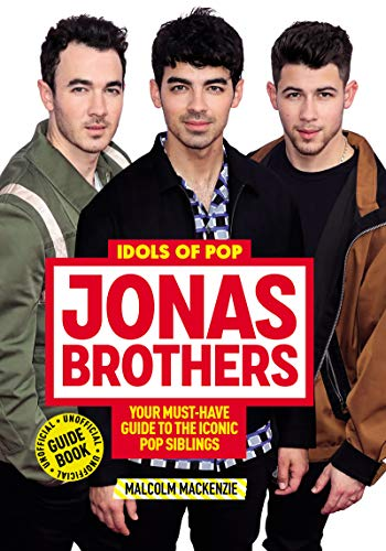 Idols of Pop: Jonas Brothers - Your Must-Have Guide to the Iconic Pop Siblings (Idols of Pop)