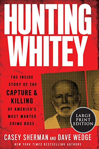 Hunting Whitey: The Inside Story of the Capture & Killing of America's Most Wanted Crime Boss (Large Print)