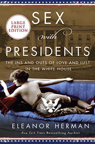 Sex with Presidents: The Ins and Outs of Love and Lust in the White House (Large Print)