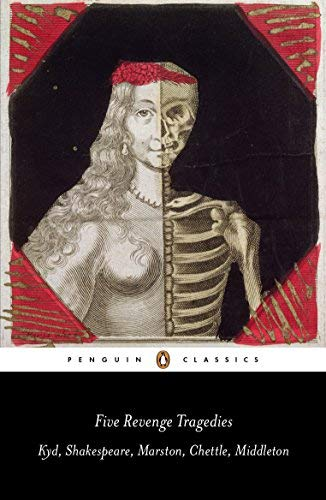 Five Revenge Tragedies: The Spanish Tragedy; Hamlet; Antonio's Revenge; The Tragedy of Hoffman; The Revenger's Tragedy (Penguin Classics)