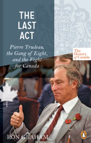 The Last Act: Pierre Trudeau, the Gang of Eight, and the Fight for Canada (The History of Canada Series)