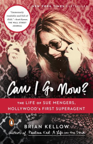 Can I Go Now? The Life of Sue Mengers, Hollywood's First Superagent