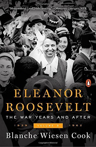 Eleanor Roosevelt: The War Years and After 1939-1962 (Volume 3)