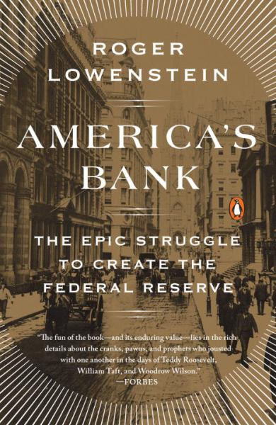 America's Bank - The Epic Struggle to Create the Federal Reserve
