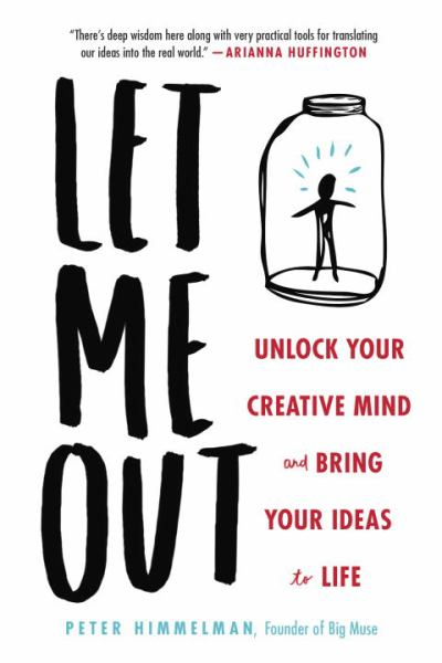 Let Me Out:  Unlock Your Creative Mind and Bring Your Ideas to Life