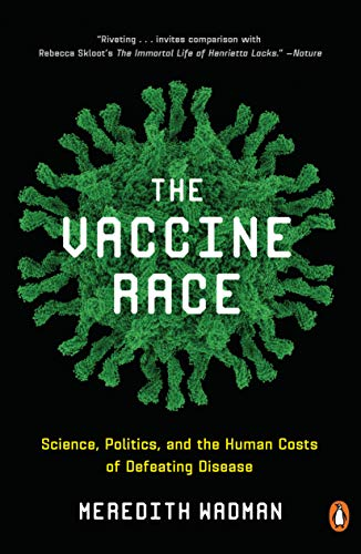 The Vaccine Race: Science, Politics, and the Human Costs of Defeating Disease