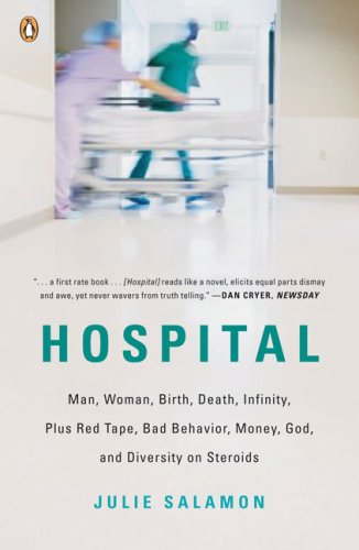 Hospital: Man, Woman, Birth, Death, Infinity, Plus Red Tape, Bad Behavior, Money, God, and Diversity on Steroids
