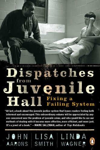 Dispatches from Juvenile Hall: Fixing a Failing System