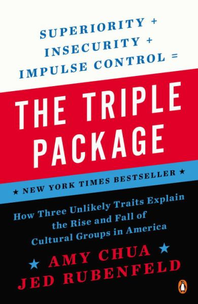 The Triple Package: How Three Unlikely Traits Explain the Rise and Fall of Cultural Groups in Americ a