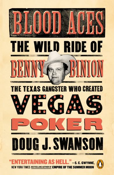 Blood Aces - The Wild Ride of Benny Binion, the Texas Gangster Who Created Vegas Poker