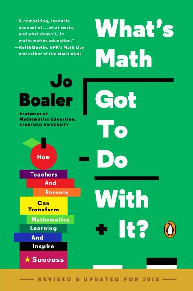 What's Math Got to Do with It? How Teachers and Parents Can Transform Mathematics Learning and Inspire Success