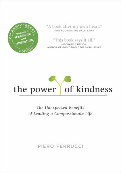 The Power of Kindness: The Unexpected Benefits of Leading a Compassionate Life (Tenth Anniversary Edition)