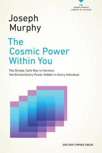 The Cosmic Power Within You: The Simple, Safe Way to Harness the Extraordinary Power Hidden in Every Individual (The Joseph Murphy Library of Success