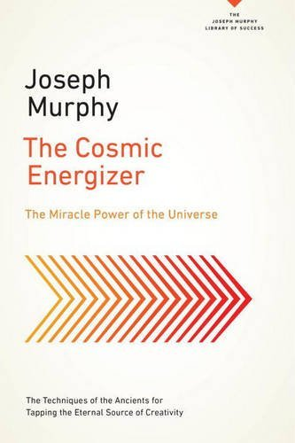 The Cosmic Energizer: The Miracle Power of the Universe (The Joseph Murphy Library of Success Series)