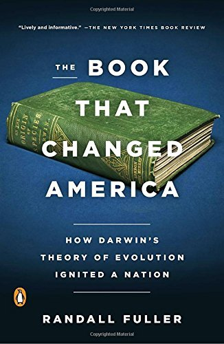 The Book That Changed America: How Darwin's Theory of Evolution Ignited a Nation