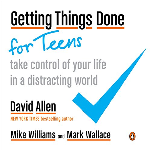 Getting Things Done for Teens - Take Control of Your Life in a Distracting World