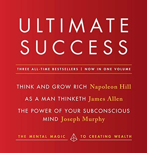Ultimate Success: Three Classic Success Bestsellers in One Volume (Think and Grow Rich/As a Man Thinketh/The Power of Your Subconscious Mind)