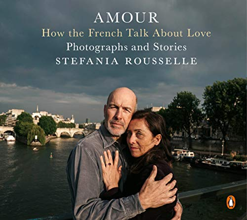 Amour: How the French Talk About Love - Photographs and Stories