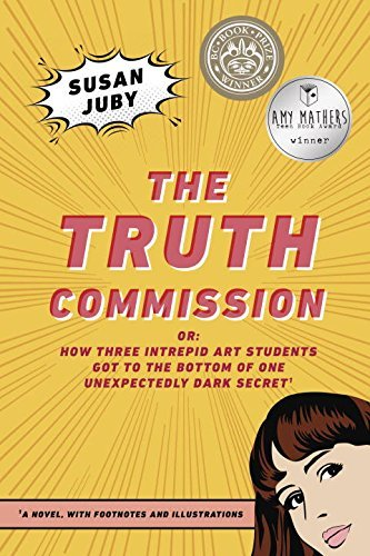 The Truth Commission or: How Three Intrepid Art Students Got to the Bottom of One Unexpectedly Dark Secret'