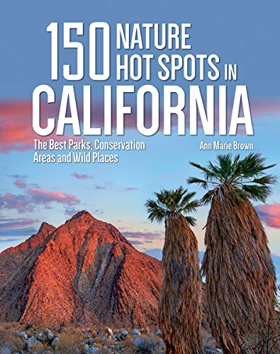 150 Nature Hot Spots in California: The Best Parks, Conservation Areas and Wild Places