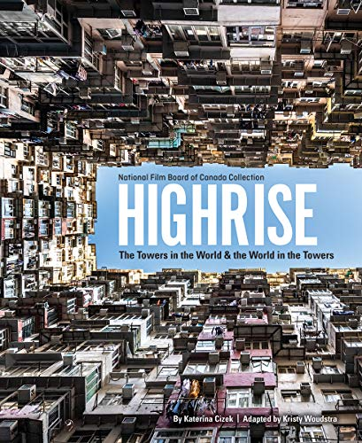 Highrise: The Towers in the World and the World in the Towers (National Fillm Board of Canada Collection)
