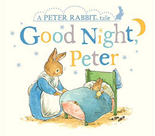Good Night, Peter (A Peter Rabbit Tale)