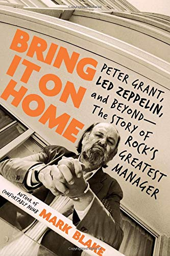 Bring It On Home: Peter Grant, Led Zeppelin, and Beyond - The Story of Rock's Greatest Manager