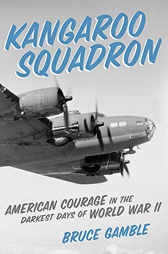 Kangaroo Squadron: American Courage in the Darkest Days of World War II