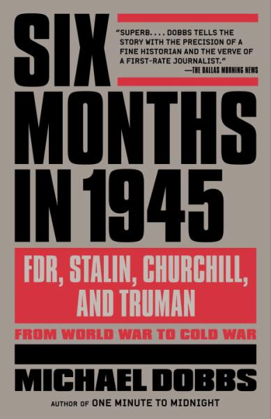 Six Months in 1945: FDR, Stalin, Churchill, and Truman from World War to Cold War