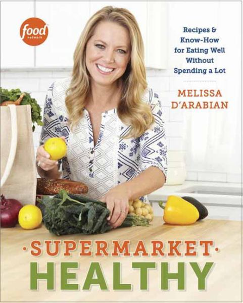 Supermarket Healthy: Recipes & Know-How for Eating Well Without Spending a Lot