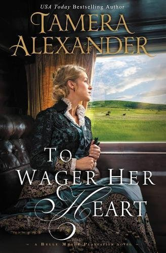 To Wager Her Heart (Belle Meade Plantation Series, Bk. 3)
