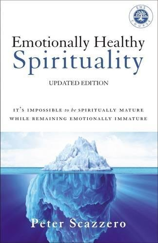 Emotionally Healthy Spirituality: It's Impossible to Be Spiritually Mature, While Remaining Emotionally Immature (Updated Edition)