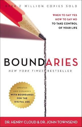 Boundaries: When to Say Yes, How to Say No, To Take Control of Your Life (Updated and Expanded)
