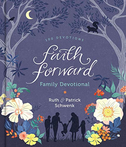 Faith Forward Family Devotional: 100 Devotions