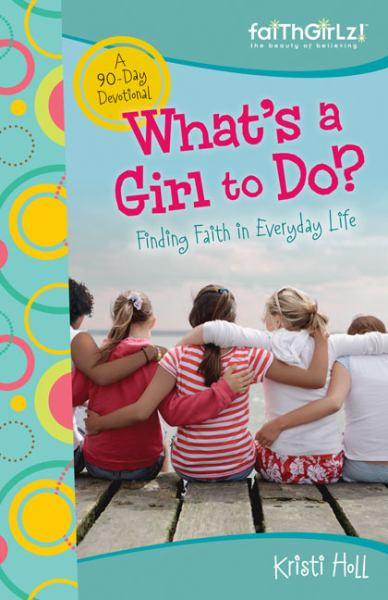 What's a Girl to Do?: Finding Faith in Everyday Life (FaithGirlz!)