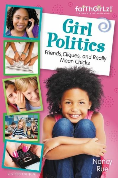 Girl Politics: Friends, Cliques, and Really Mean,  Chicks, Revised Eiditon (FaithGirlz!)