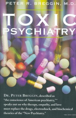 "Toxic Psychiatry: Why Therapy, Empathy and Love Must Replace the Drugs, Electroshock and Biochemical Theories of the ""New Psychiatry"""