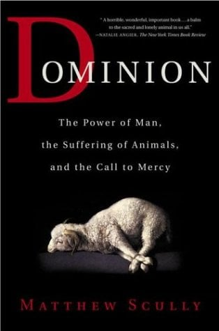 Dominion: The Power of Man, the Suffering of Animals, and the Call to Mercy