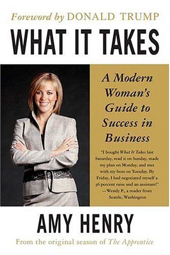 What It Takes: A Modern Woman's Guide to Success in Business