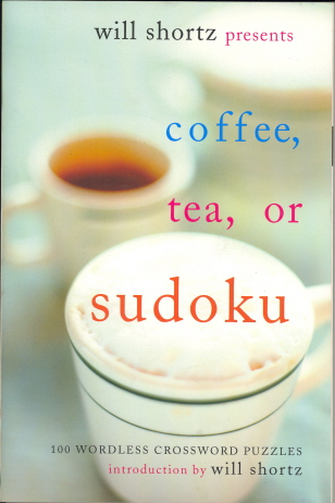 Will Shortz Presents Coffee, Tea, or Sudoku: 100 Wordless Crossword Puzzles