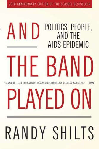 And the Band Played On: Politics, People, and the AIDS Epidemic (20th-Anniversary Edition)